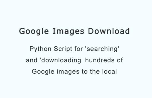 Python Script for downloading hundreds of Google images to