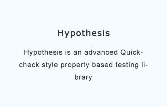 Hypothesis is an advanced Quickcheck style property based testing library