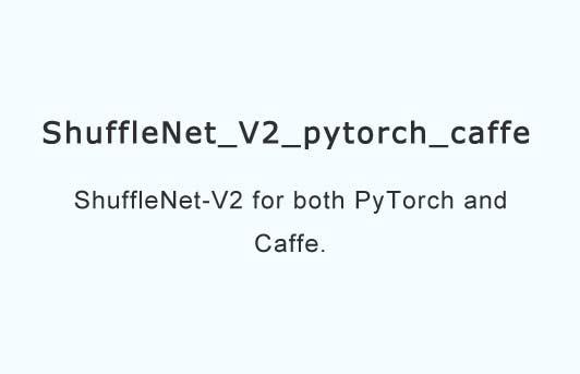 ShuffleNet-V2 for both PyTorch and Caffe